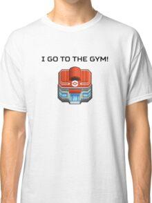 I Go To The Gym! Classic T-Shirt