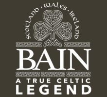 Excellent 'Bain, A True Celtic Legend' Last Name TShirt, Accessories and Gifts by Albany Retro