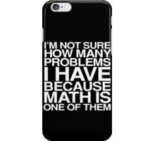 I'm not sure how many problems I have because math is one of them iPhone Case/Skin