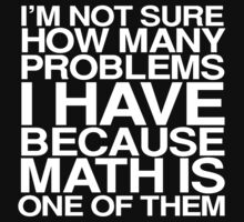 I'm not sure how many problems I have because math is one of them by digerati