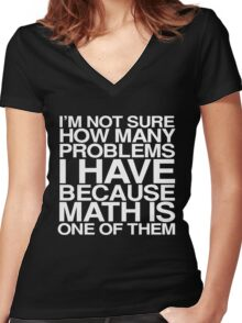 I'm not sure how many problems I have because math is one of them Women's Fitted V-Neck T-Shirt