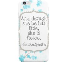 And though she be but little ~ Shakespeare iPhone Case/Skin