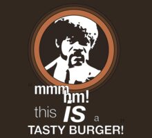 """""""This is a tasty burger!"""""""