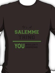 It's a SALEMME thing, you wouldn't understand !! T-Shirt