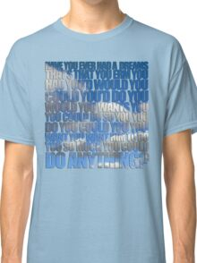 Have you ever had a dream like this? Classic T-Shirt
