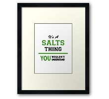 It's a SALTS thing, you wouldn't understand !! Framed Print