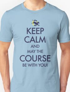 Keep Calm and May the Course be with You T-Shirt