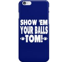 Show Them Your Balls Tom iPhone Case/Skin