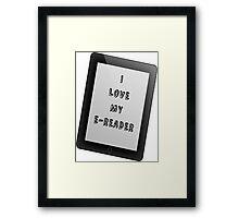 I Love My E-Reader Framed Print