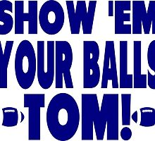 Show Them Your Balls Tom - blue  by tommytidalwave