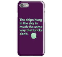 The ships hung in the sky in much the same way that bricks don't iPhone Case/Skin