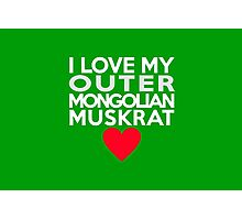 I love my Outer Mongolian muskrat Photographic Print