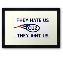 They hate us cuz they aint us BOSTON Framed Print