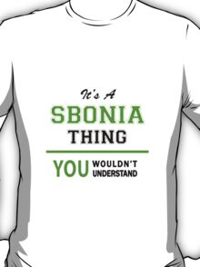 It's a SBONIA thing, you wouldn't understand !! T-Shirt