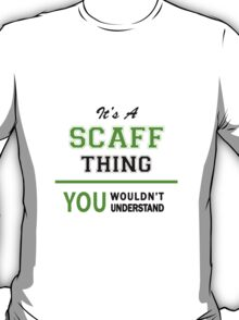 It's a SCAFF thing, you wouldn't understand !! T-Shirt
