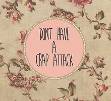 Don't Have A Crap Attack by wellsi
