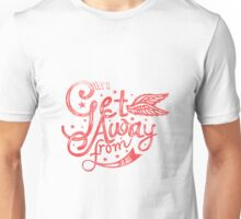 Quote - Let's Get Away From It All Unisex T-Shirt