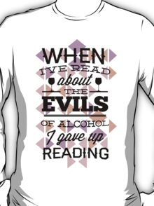 Quote - The EVILS of Alcohol will make you go blind! T-Shirt