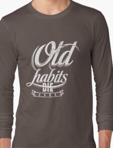 Quote - Old Habits Die Hard Long Sleeve T-Shirt