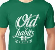 Quote - Old Habits Die Hard Unisex T-Shirt