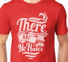 Quote - There are no Rules Unisex T-Shirt