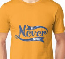 Quote - I will Neve grow up! Unisex T-Shirt