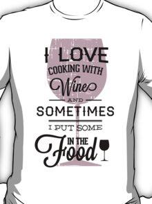 Quote - Wine, Wine, Wine...and food!! T-Shirt