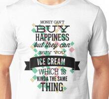 Quote - Money and Ice Cream just work! Unisex T-Shirt