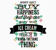 Quote - Money and Ice Cream just work! Unisex T-Shirt