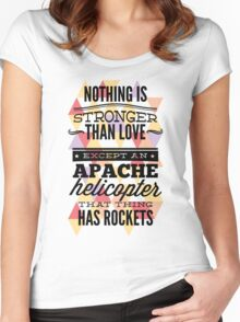 Quote - Nothing is Stronger than Love except an Apache helicopter that thing has Rockets Women's Fitted Scoop T-Shirt