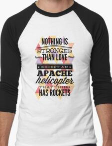 Quote - Nothing is Stronger than Love except an Apache helicopter that thing has Rockets Men's Baseball ¾ T-Shirt