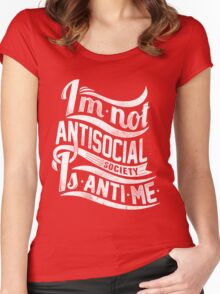 Quote - I'm not Antisocial, society is Anti-Me Women's Fitted Scoop T-Shirt