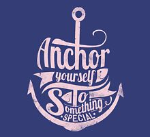 Quote - Anchor yourself to something special Unisex T-Shirt