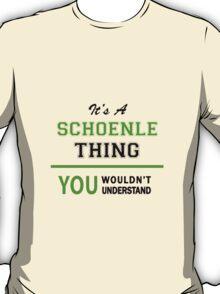 It's a SCHOENLE thing, you wouldn't understand !! T-Shirt