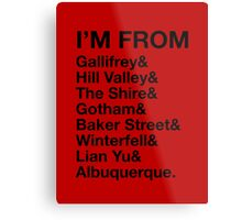 I'M FROM Metal Print