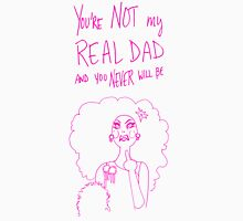 You're Not My Real Dad And You Never Will Be // #RuMemberWhen Unisex T-Shirt