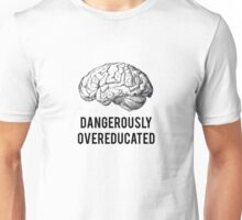 dangerously overeducated  Unisex T-Shirt