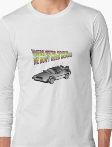 We Don't Need Roads in a Delorean Long Sleeve T-Shirt