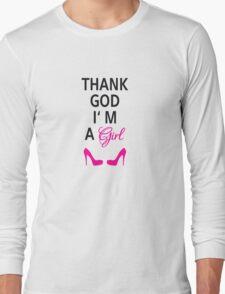 Thank God I am a girl Long Sleeve T-Shirt