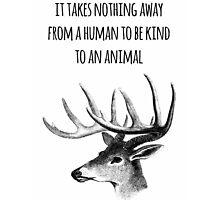 It takes nothing away from a human to be kind to an animal - Animal rights Quote  by twisttheprint