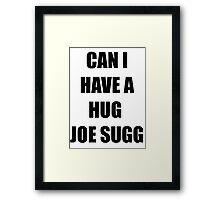 Can I Have A Hug Joe Sugg Framed Print
