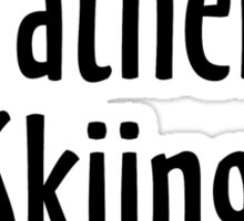 I'd rather be skiing - winter sports design for skiers Sticker