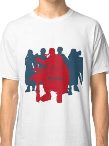 I fight for my friends! Classic T-Shirt