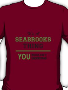 It's a SEABROOKS thing, you wouldn't understand !! T-Shirt