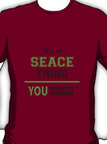 It's a SEACE thing, you wouldn't understand !! T-Shirt