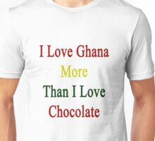 I Love Ghana More Than I Love Chocolate  Unisex T-Shirt