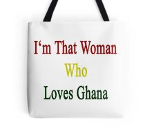 I'm That Woman Who Loves Ghana  Tote Bag