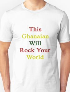 This Ghanaian Will Rock Your World  T-Shirt