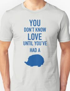 You Don't Know Love Until You've Had A Hedgehog - Blue Unisex T-Shirt