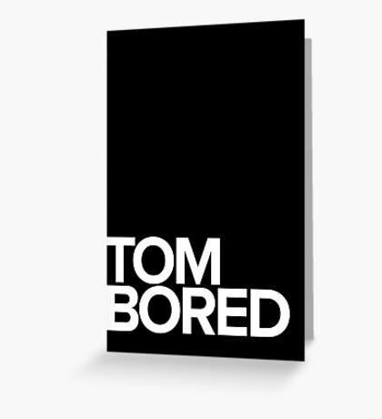Tom Bored Greeting Card